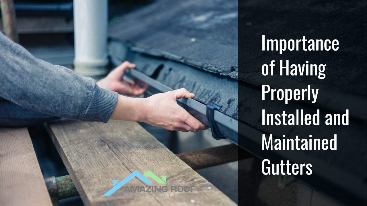 Importance of Having Properly Installed and Maintained Gutters
