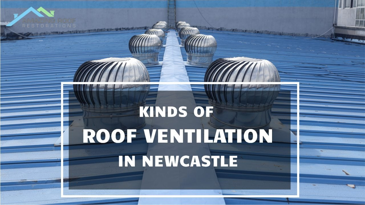 Kinds of Roof Ventilation in Newcastle