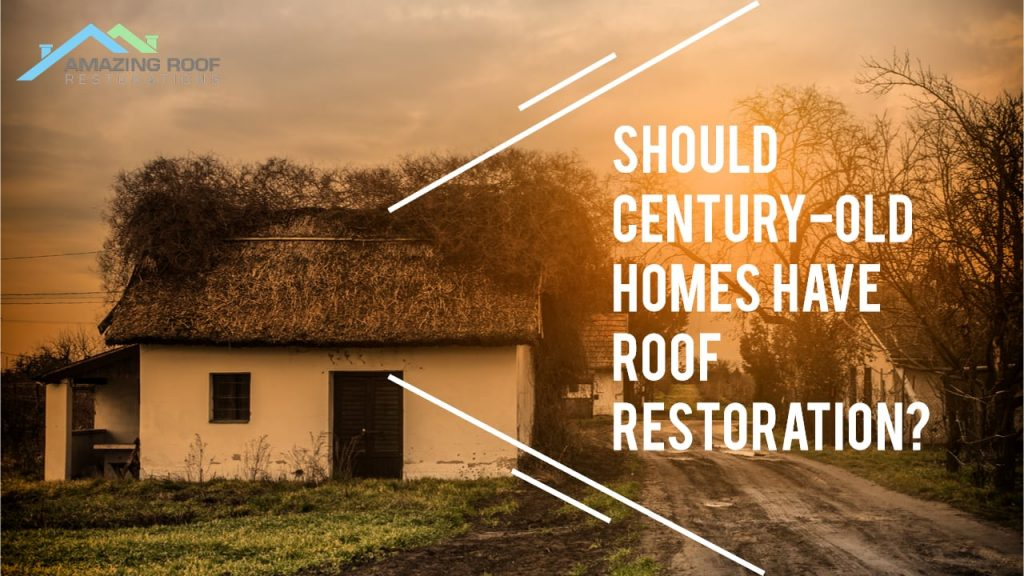 Should Century-old Homes have Roof Restoration?
