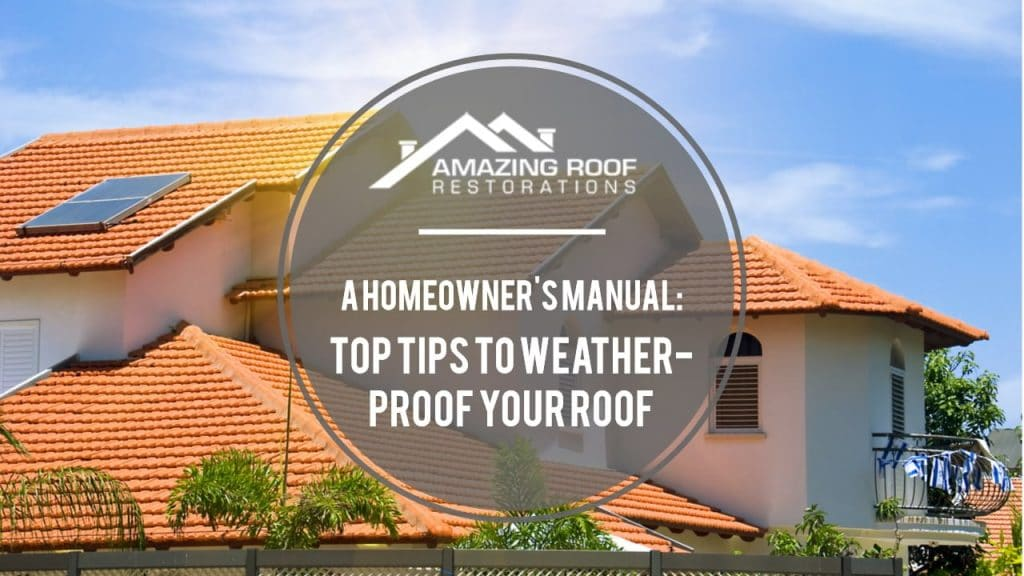 A Homeowner's Manual: Top Tips to Weather-Proof Your Roof