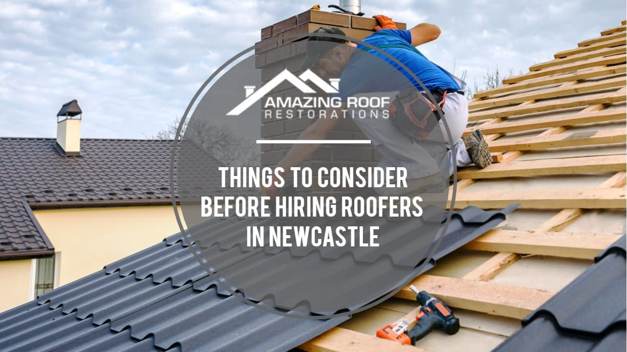 Things to Consider before Hiring Roofers in Newcastle