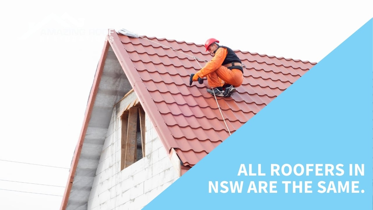 All roofers in NSW are the same.