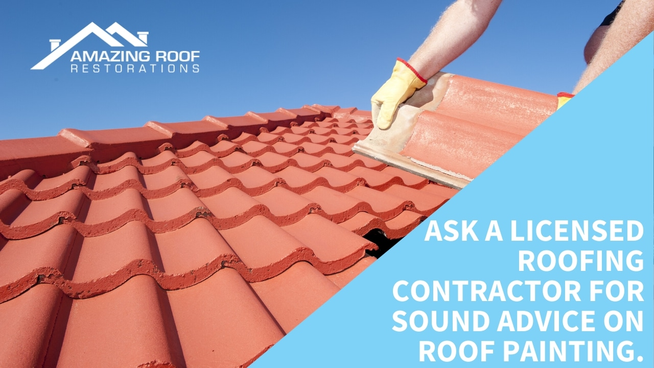 Ask a licensed roofing contractor for sound advice on roof painting.