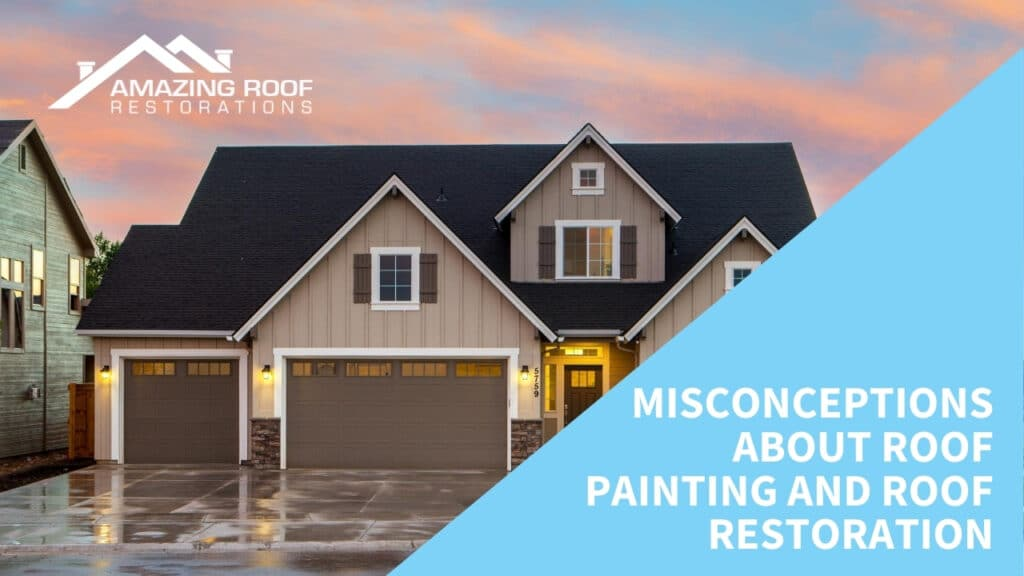 Misconceptions about Roof Painting and Roof Restoration - Amazing Roof Restoration