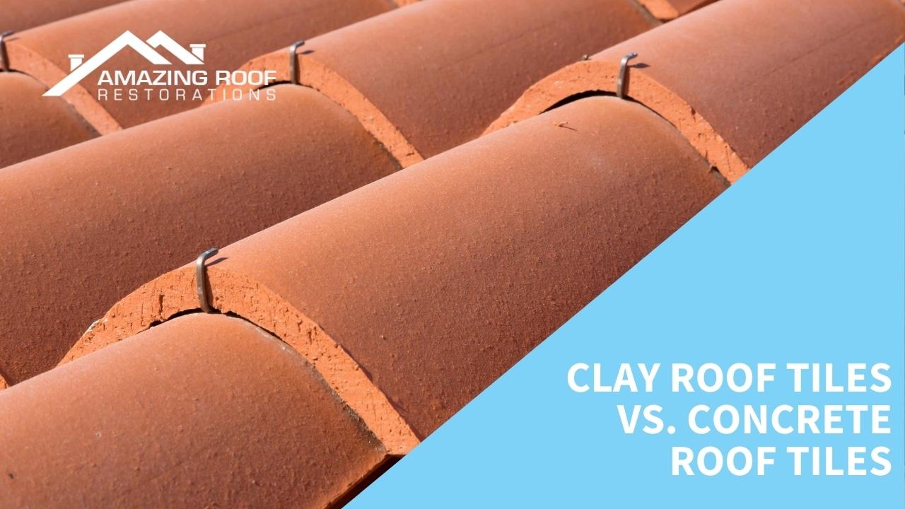 Clay Roof Tiles vs. Concrete Roof Tiles