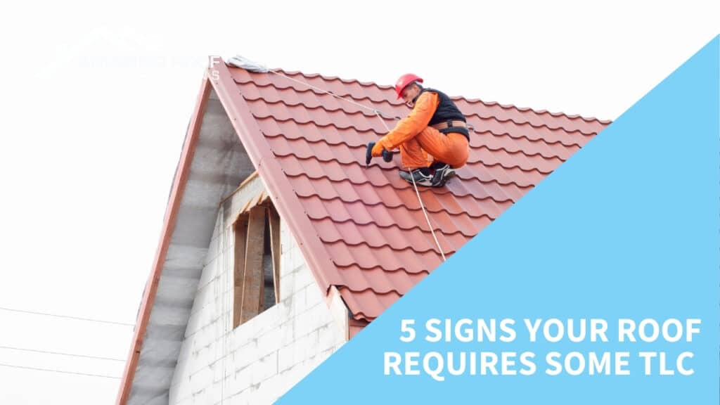 5 Signs your Roof Requires Some TLC