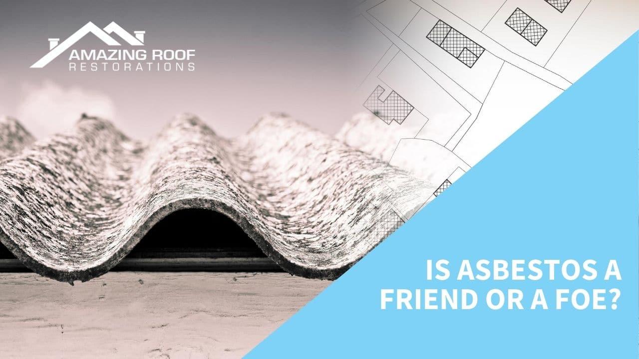 Is Asbestos a Friend or a Foe
