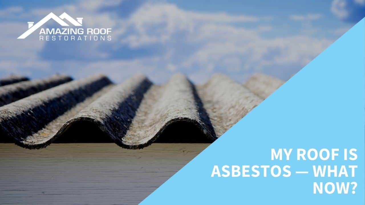 My Roof is Asbestos — What Now