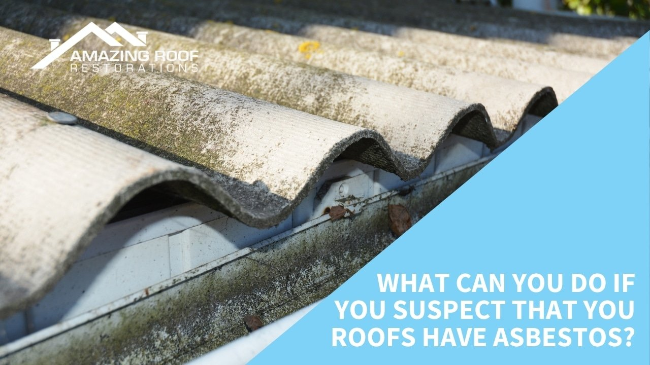 What can you do if you suspect that you roofs have asbestos