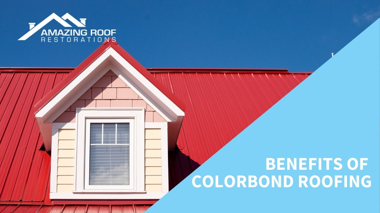 Benefits of Colorbond Roofing
