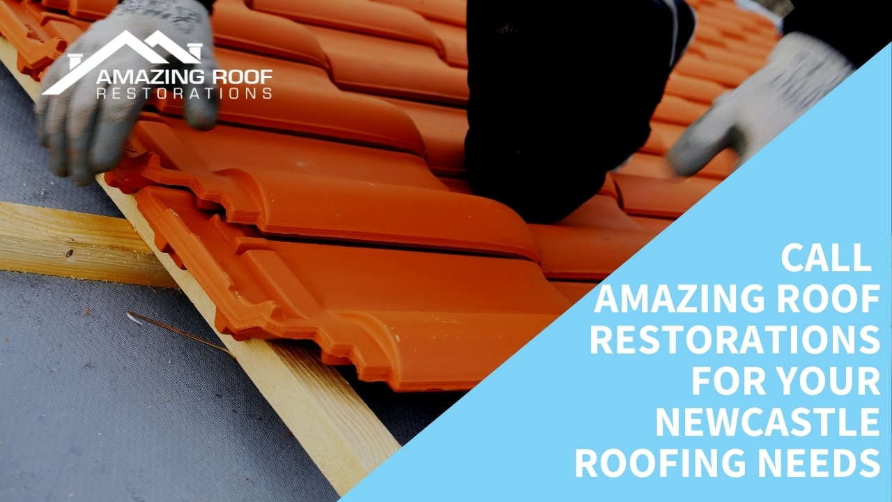 Call Amazing Roof Restorations for Your Newcastle Roofing Needs