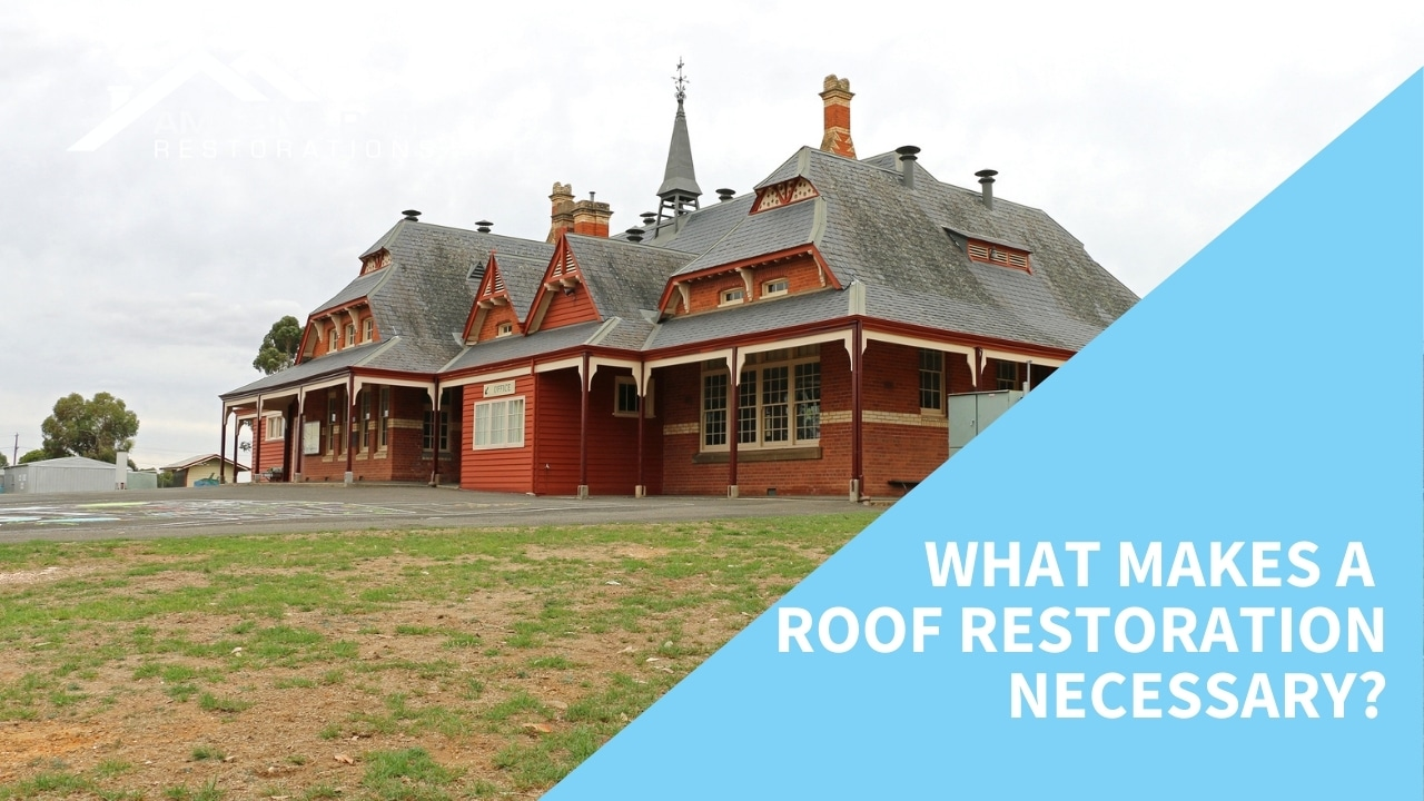 What Makes a Roof Restoration Necessary